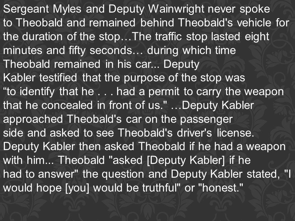 Sergeant Myles and Deputy Wainwright never spoke to Theobald and remained behind Theobald's vehicle for the duration of the stop…The traffic stop last