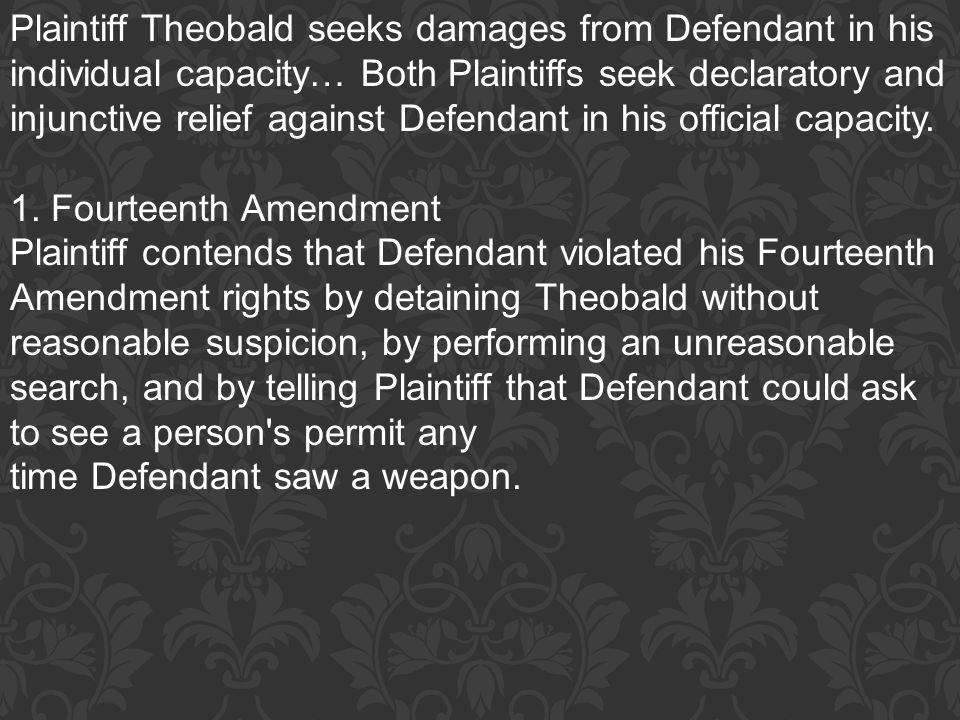 Plaintiff Theobald seeks damages from Defendant in his individual capacity… Both Plaintiffs seek declaratory and injunctive relief against Defendant i