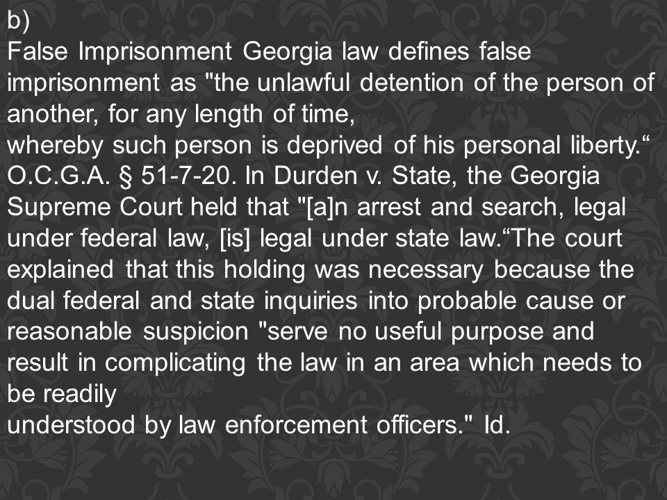 b) False Imprisonment Georgia law defines false imprisonment as