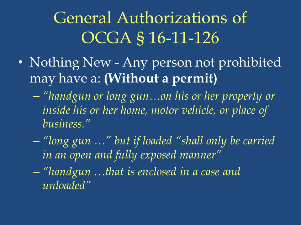 """General Authorizations of OCGA § 16-11-126 Nothing New - Any person not prohibited may have a: (Without a permit) – """"handgun or long gun…on his or her"""