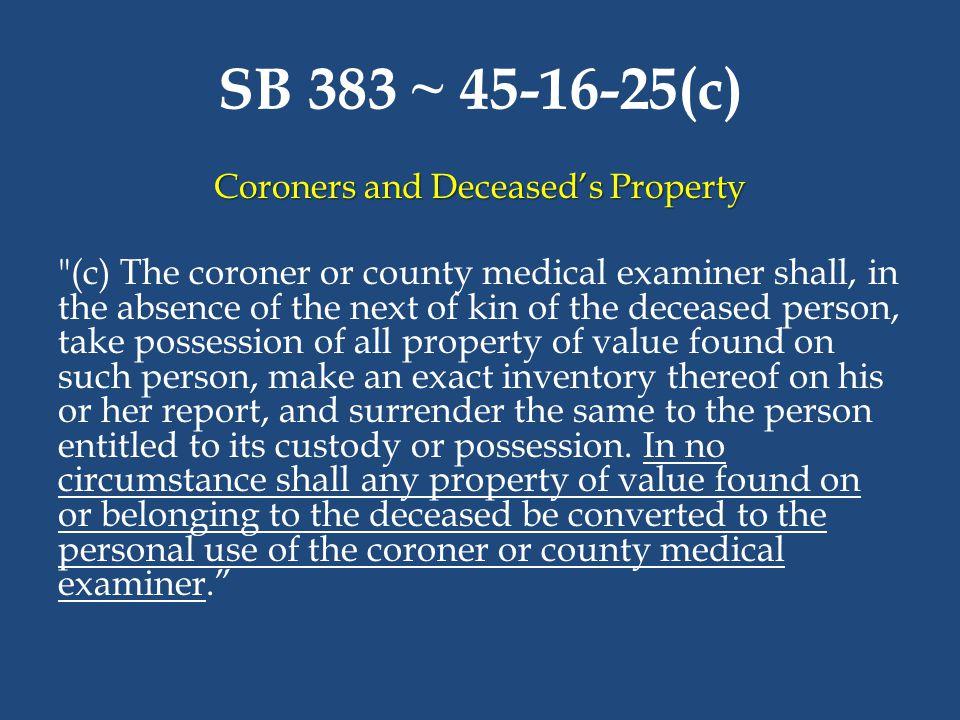 SB 383 ~ 45-16-25(c) Coroners and Deceased's Property