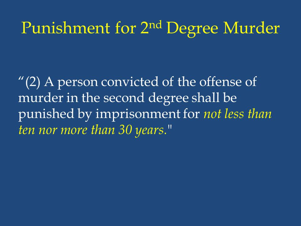 """Punishment for 2 nd Degree Murder """"(2) A person convicted of the offense of murder in the second degree shall be punished by imprisonment for not less"""