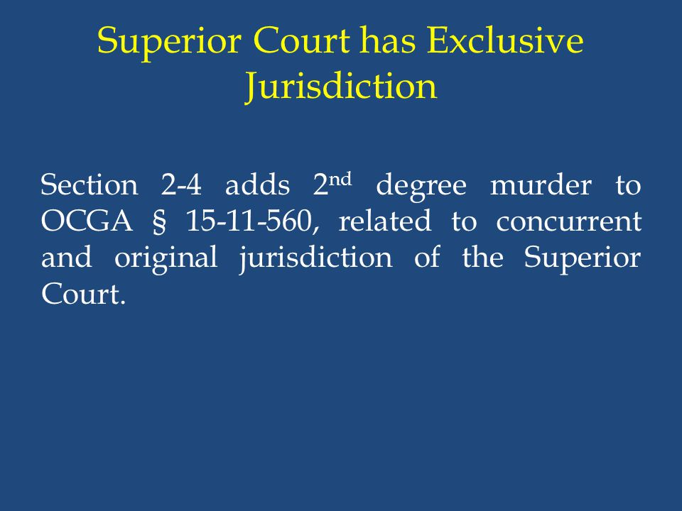 Superior Court has Exclusive Jurisdiction Section 2-4 adds 2 nd degree murder to OCGA § 15-11-560, related to concurrent and original jurisdiction of