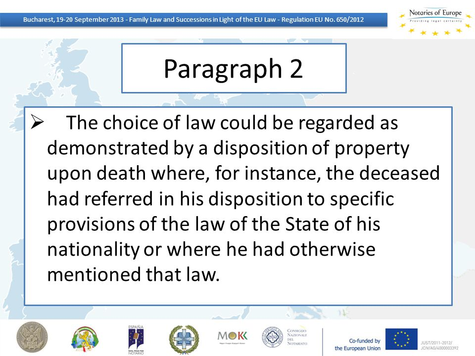 Paragraph 2  The choice of law could be regarded as demonstrated by a disposition of property upon death where, for instance, the deceased had referr