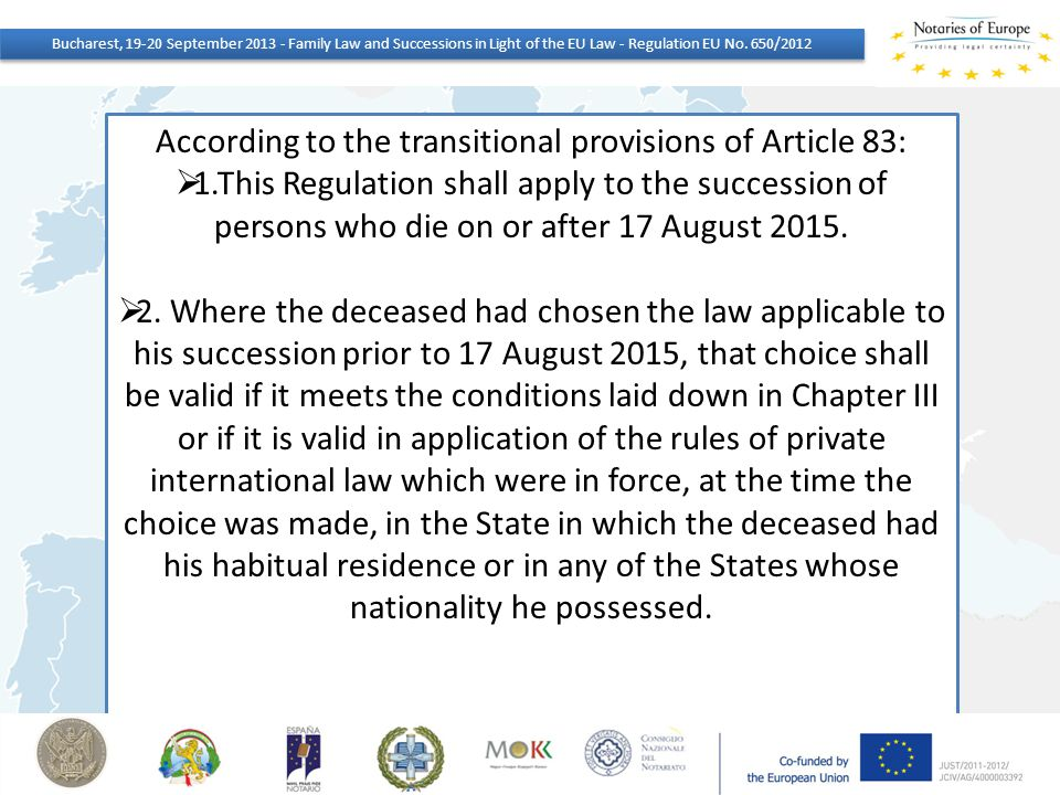 According to the transitional provisions of Article 83:  1.This Regulation shall apply to the succession of persons who die on or after 17 August 201