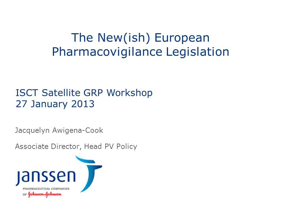 The New(ish) European Pharmacovigilance Legislation Jacquelyn Awigena-Cook Associate Director, Head PV Policy ISCT Satellite GRP Workshop 27 January 2