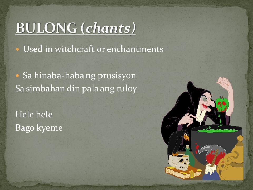 Used in witchcraft or enchantments Sa hinaba-haba ng prusisyon Sa simbahan din pala ang tuloy Hele hele Bago kyeme