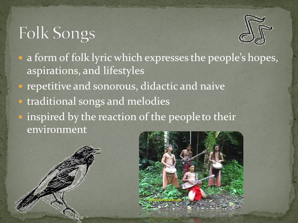 a form of folk lyric which expresses the people's hopes, aspirations, and lifestyles repetitive and sonorous, didactic and naive traditional songs and melodies inspired by the reaction of the people to their environment