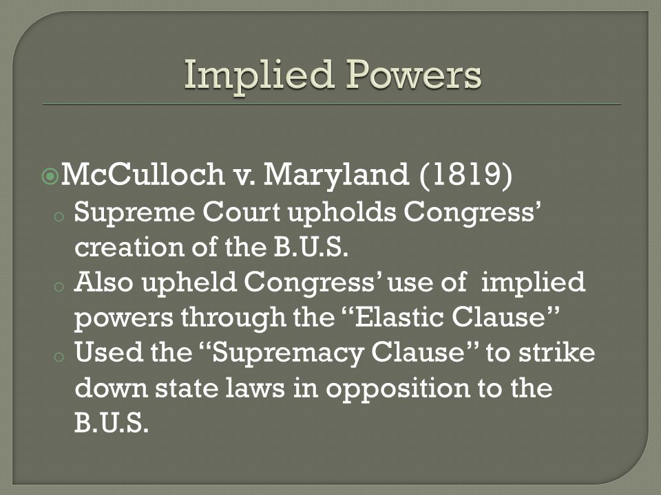  McCulloch v. Maryland (1819) o Supreme Court upholds Congress' creation of the B.U.S.