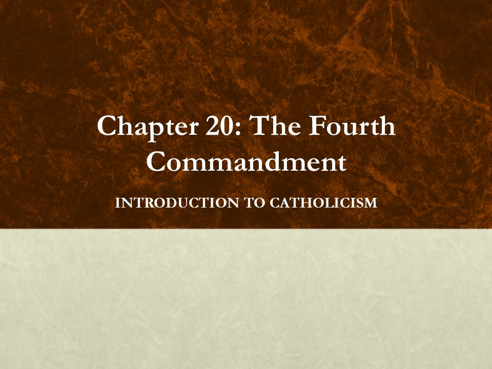 Chapter 20: The Fourth Commandment INTRODUCTION TO CATHOLICISM