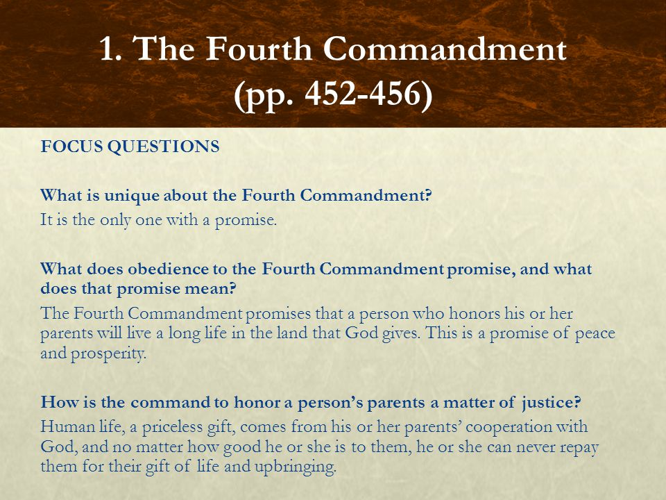 FOCUS QUESTIONS What is unique about the Fourth Commandment? It is the only one with a promise. What does obedience to the Fourth Commandment promise,