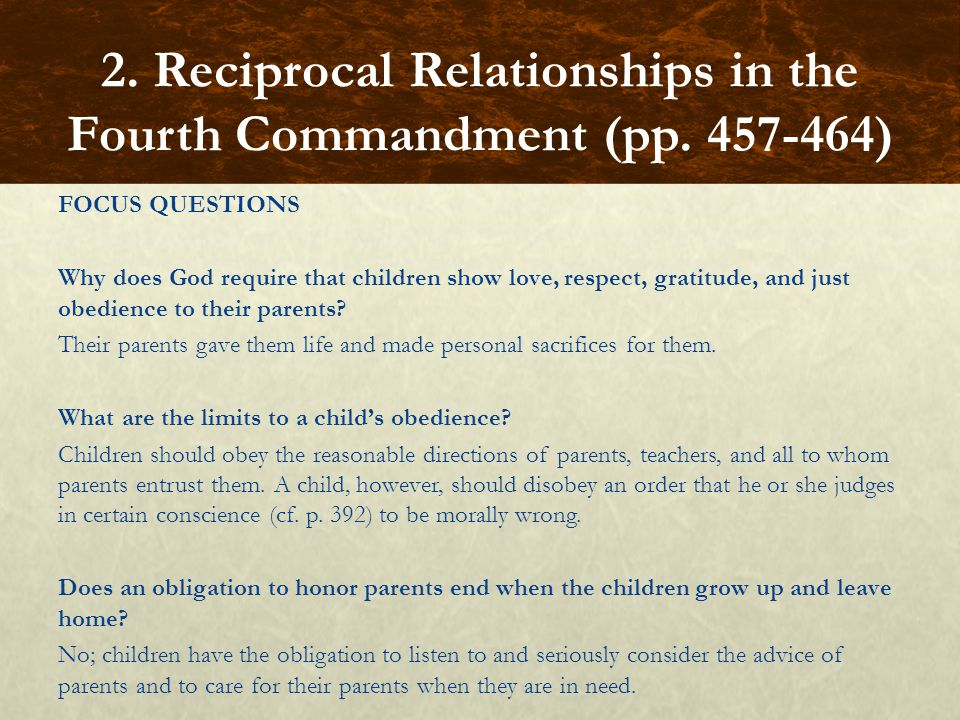 FOCUS QUESTIONS Why does God require that children show love, respect, gratitude, and just obedience to their parents? Their parents gave them life an