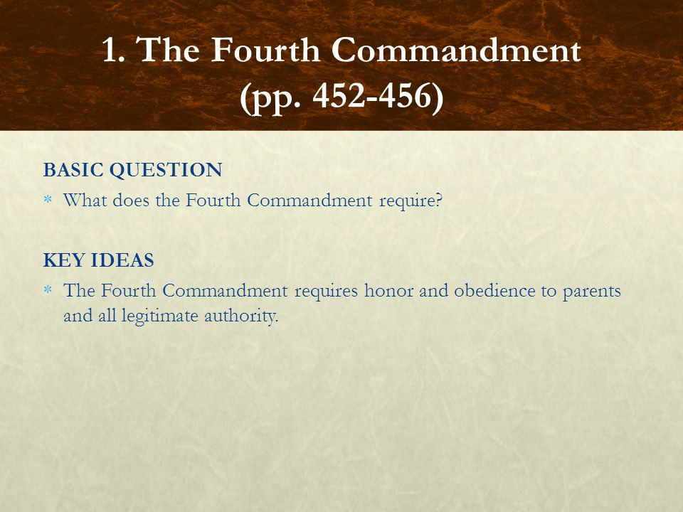 BASIC QUESTION  What does the Fourth Commandment require? KEY IDEAS  The Fourth Commandment requires honor and obedience to parents and all legitima