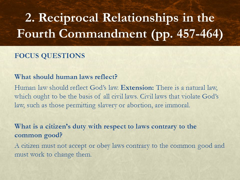 FOCUS QUESTIONS What should human laws reflect? Human law should reflect God's law. Extension: There is a natural law, which ought to be the basis of