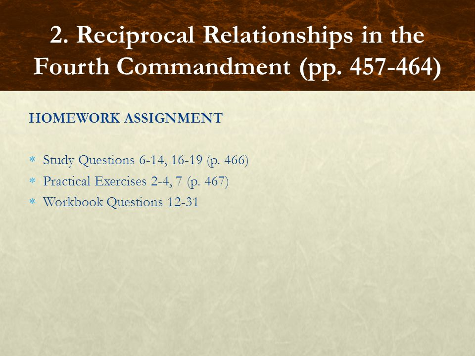 HOMEWORK ASSIGNMENT  Study Questions 6-14, 16-19 (p. 466)  Practical Exercises 2-4, 7 (p. 467)  Workbook Questions 12-31 2. Reciprocal Relationship