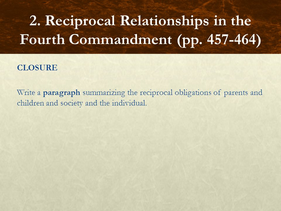 CLOSURE Write a paragraph summarizing the reciprocal obligations of parents and children and society and the individual. 2. Reciprocal Relationships i