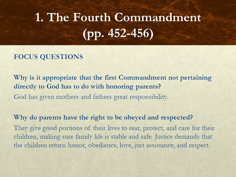 FOCUS QUESTIONS Why is it appropriate that the first Commandment not pertaining directly to God has to do with honoring parents? God has given mothers
