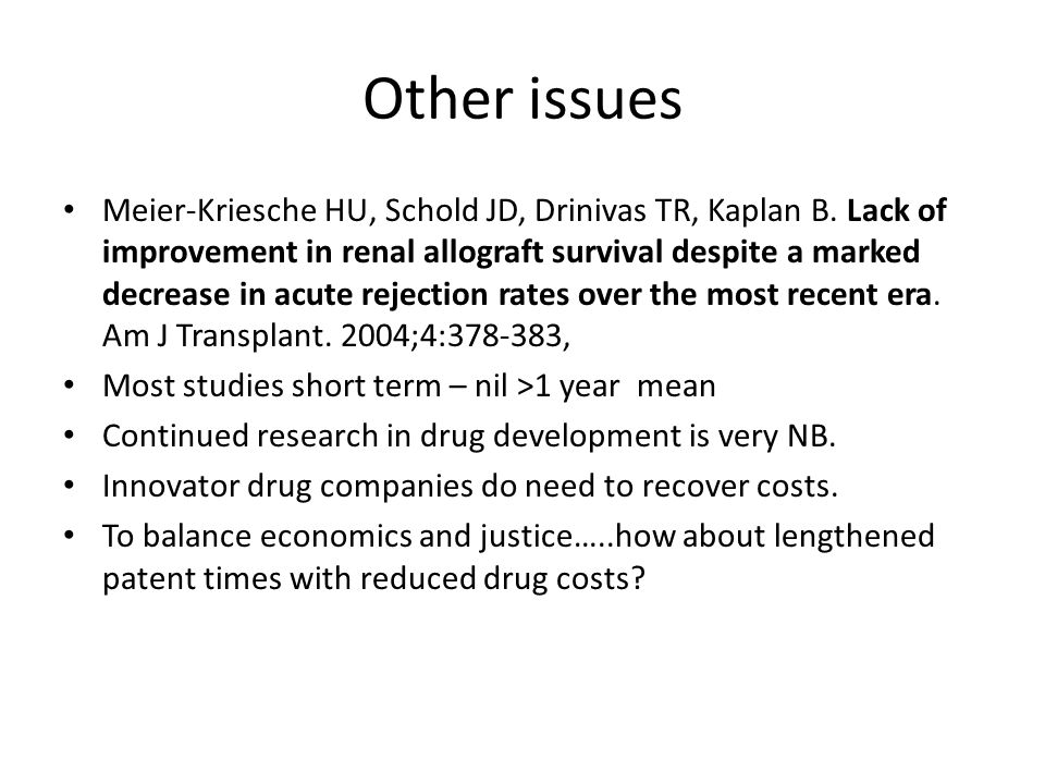 Other issues Meier-Kriesche HU, Schold JD, Drinivas TR, Kaplan B.