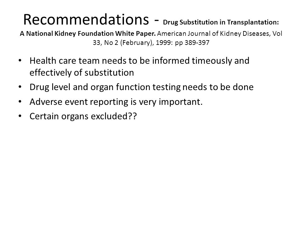 Recommendations - Drug Substitution in Transplantation: A National Kidney Foundation White Paper.