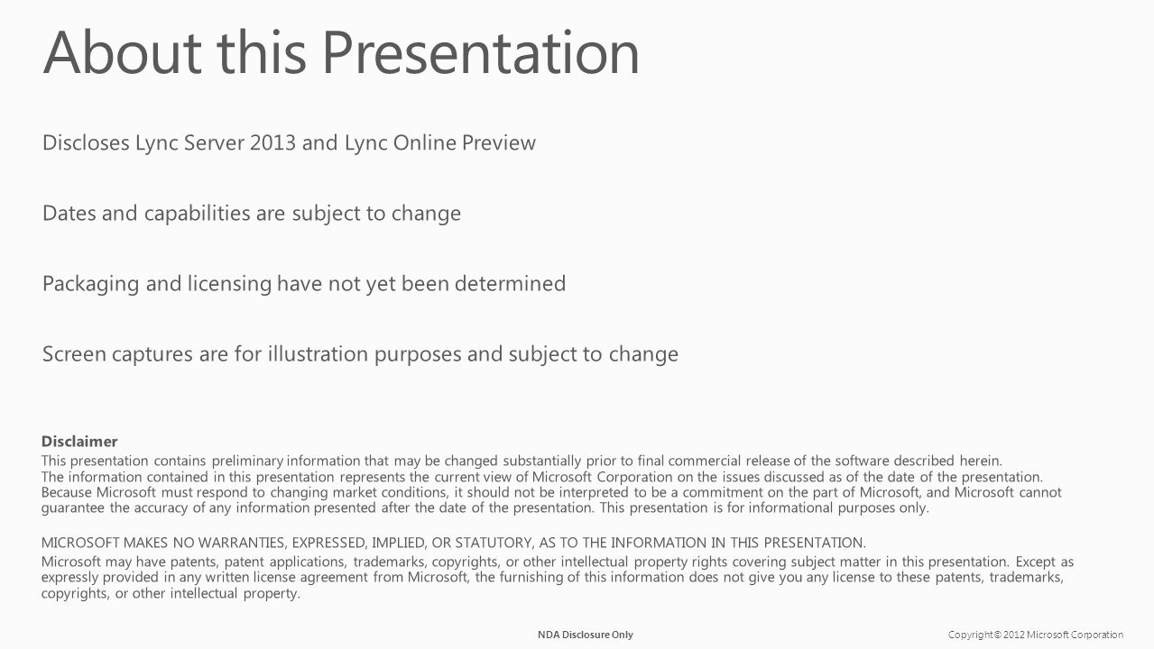 Copyright© 2012 Microsoft CorporationNDA Disclosure Only Discloses Lync Server 2013 and Lync Online Preview Dates and capabilities are subject to change Packaging and licensing have not yet been determined Screen captures are for illustration purposes and subject to change