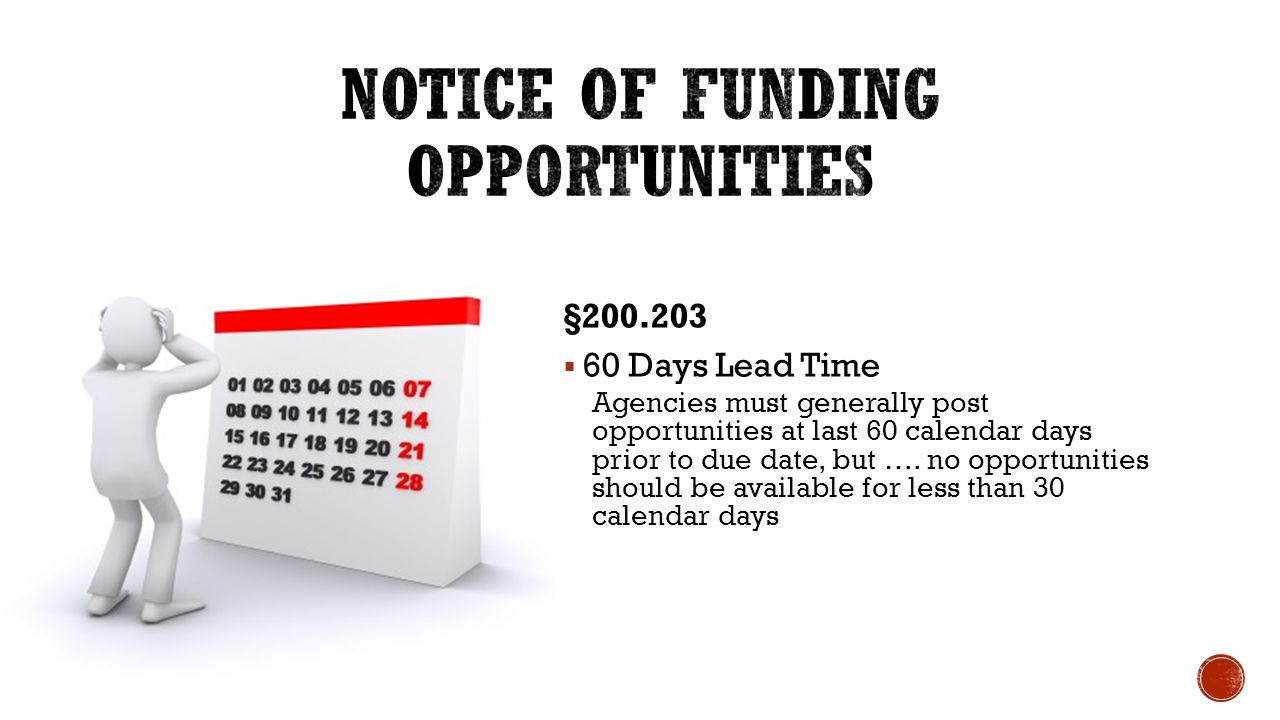 §200.203  60 Days Lead Time Agencies must generally post opportunities at last 60 calendar days prior to due date, but …. no opportunities should be