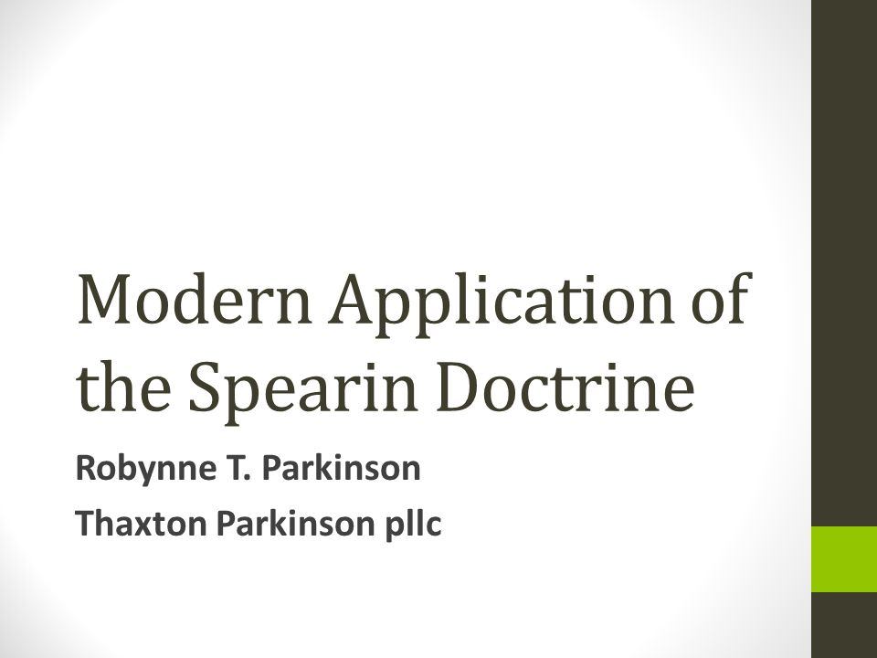 Modern Application of the Spearin Doctrine Robynne T. Parkinson Thaxton Parkinson pllc
