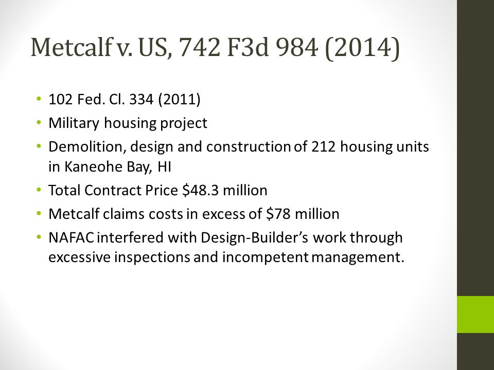 Metcalf v. US, 742 F3d 984 (2014) 102 Fed. Cl. 334 (2011) Military housing project Demolition, design and construction of 212 housing units in Kaneohe