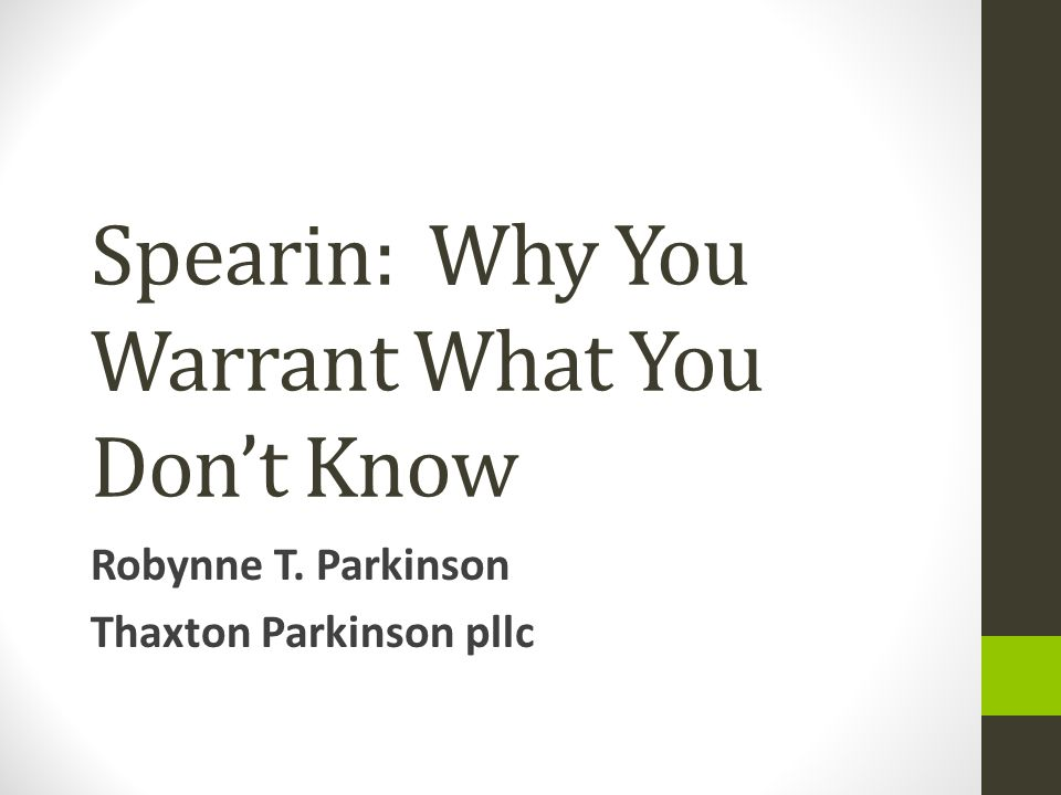 Spearin: Why You Warrant What You Don't Know Robynne T. Parkinson Thaxton Parkinson pllc