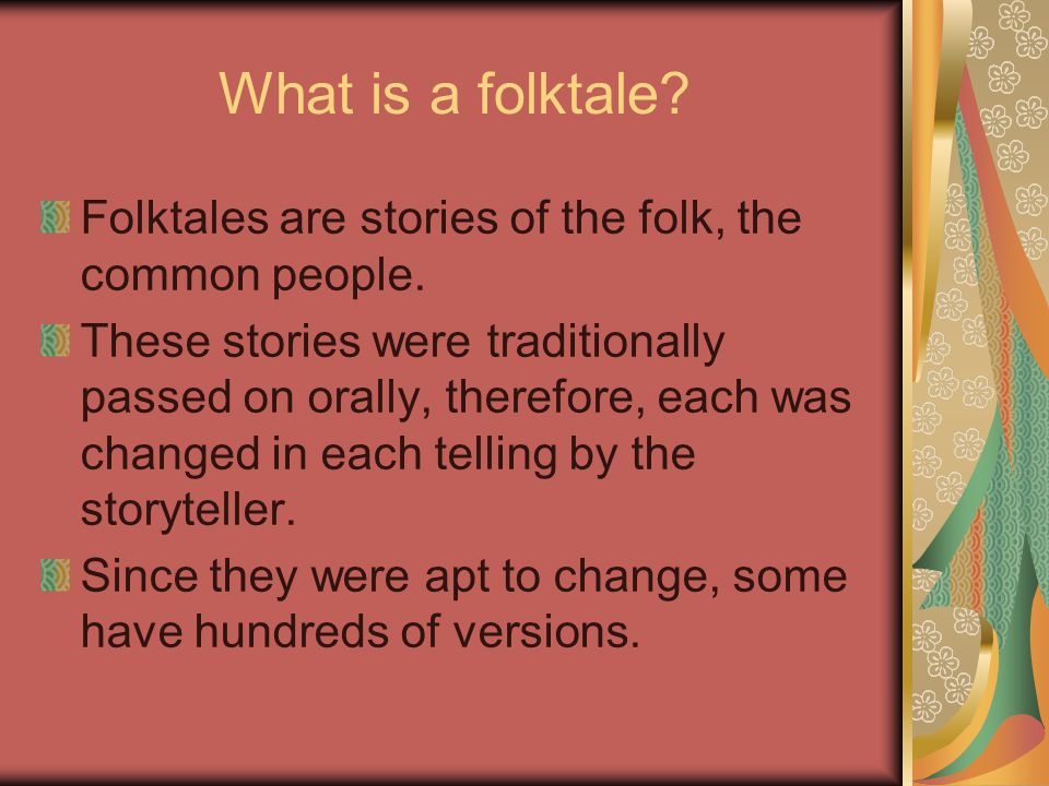 Hopefully, understanding the types, background, and conventions of folktales will help you to better understand, interpret, and analyze the stories we are going to read this semester.