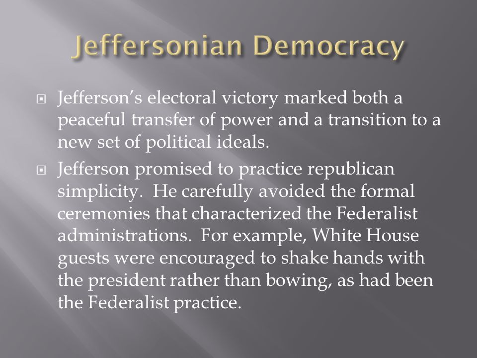  Jefferson's electoral victory marked both a peaceful transfer of power and a transition to a new set of political ideals.