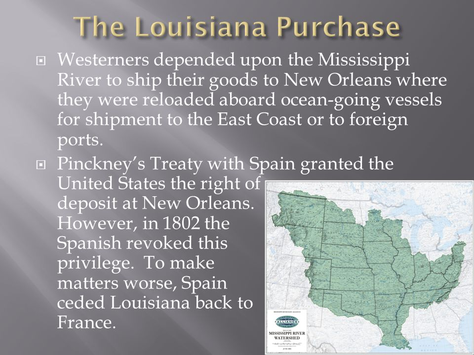  Westerners depended upon the Mississippi River to ship their goods to New Orleans where they were reloaded aboard ocean-going vessels for shipment to the East Coast or to foreign ports.
