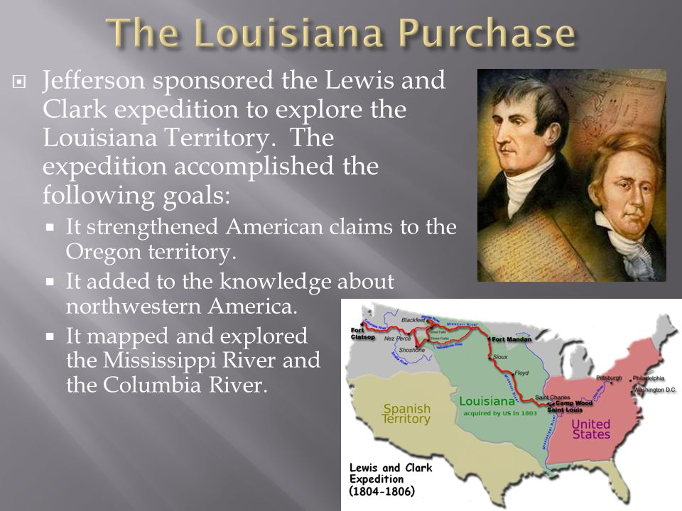  Jefferson sponsored the Lewis and Clark expedition to explore the Louisiana Territory.
