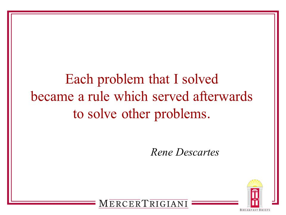 Each problem that I solved became a rule which served afterwards to solve other problems.