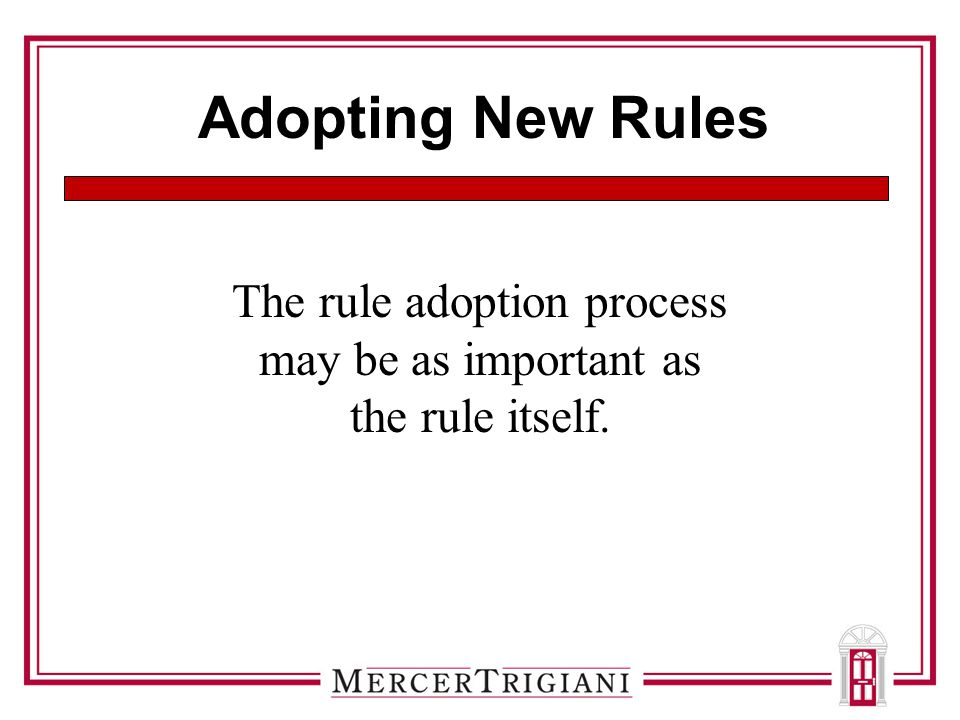 Adopting New Rules The rule adoption process may be as important as the rule itself.