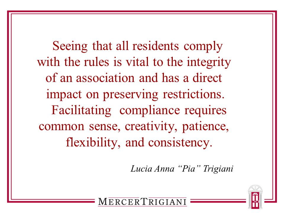 Seeing that all residents comply with the rules is vital to the integrity of an association and has a direct impact on preserving restrictions. Facili