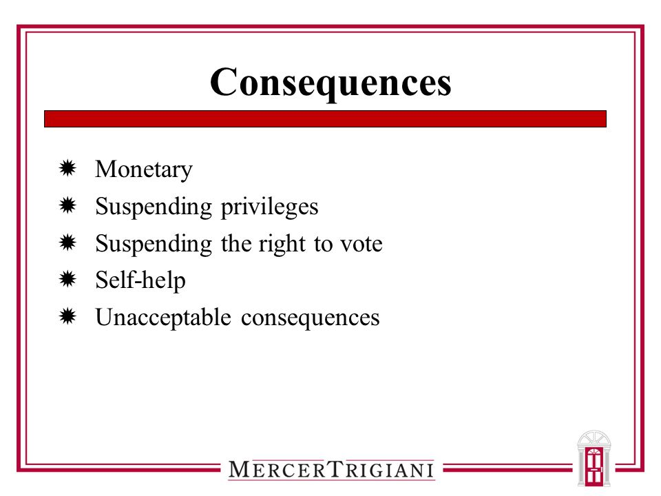 Consequences  Monetary  Suspending privileges  Suspending the right to vote  Self-help  Unacceptable consequences