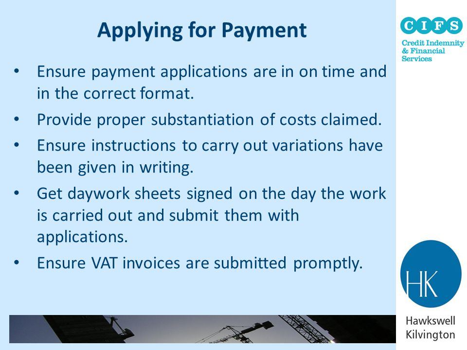 Applying for Payment Ensure payment applications are in on time and in the correct format. Provide proper substantiation of costs claimed. Ensure inst
