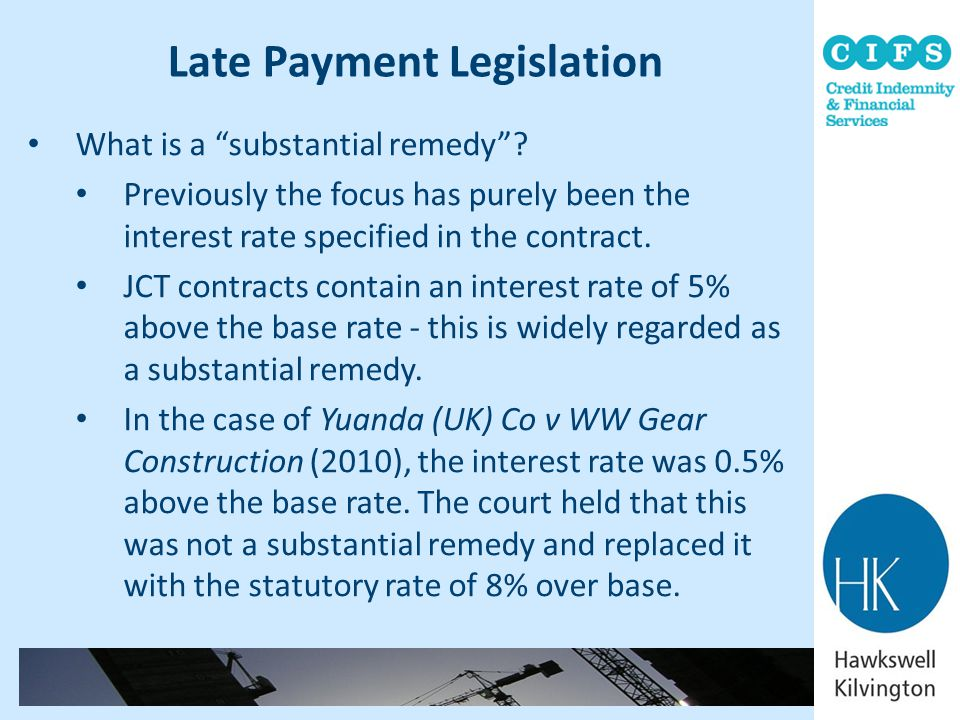 "Late Payment Legislation What is a ""substantial remedy""? Previously the focus has purely been the interest rate specified in the contract. JCT contrac"