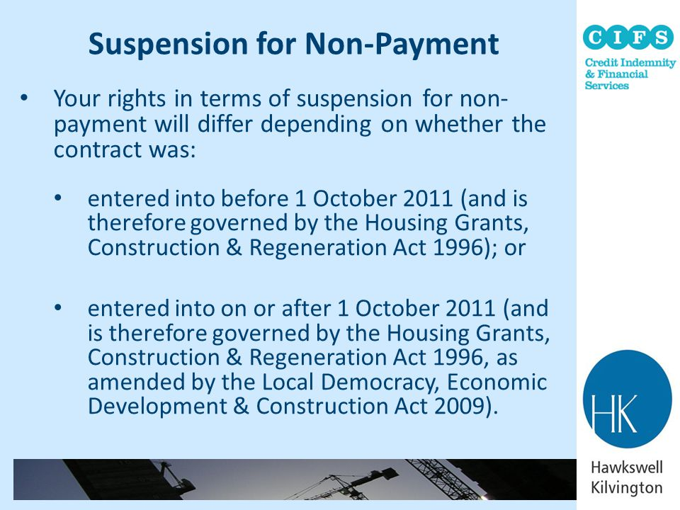 Suspension for Non-Payment Your rights in terms of suspension for non- payment will differ depending on whether the contract was: entered into before