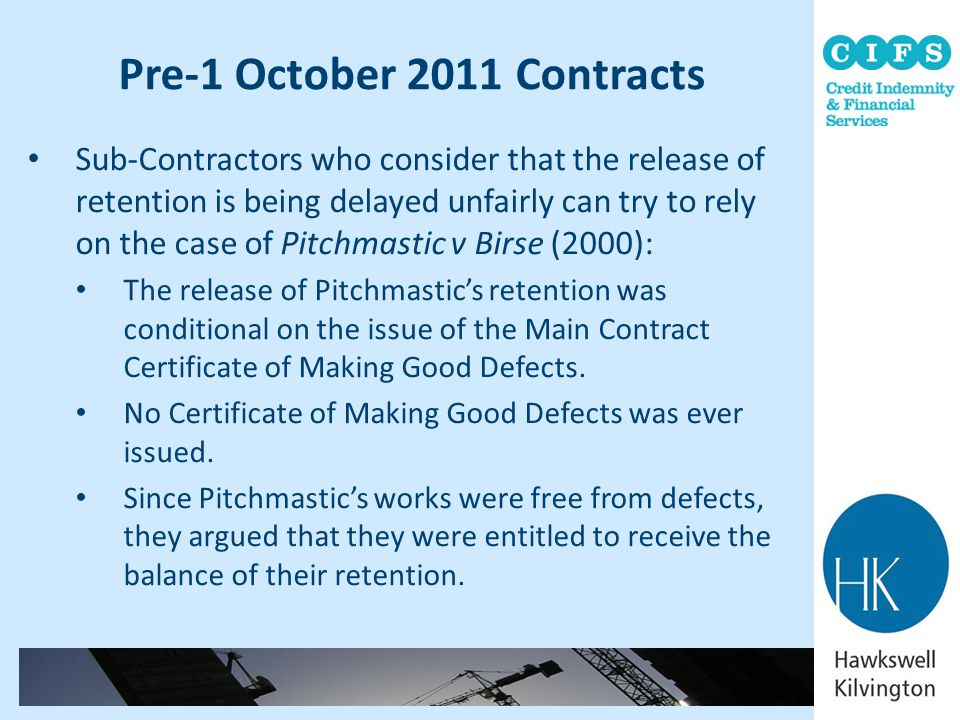 Pre-1 October 2011 Contracts Sub-Contractors who consider that the release of retention is being delayed unfairly can try to rely on the case of Pitch