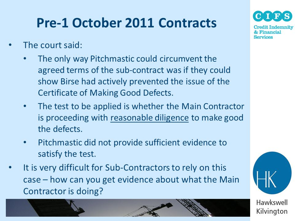 Pre-1 October 2011 Contracts The court said: The only way Pitchmastic could circumvent the agreed terms of the sub-contract was if they could show Bir
