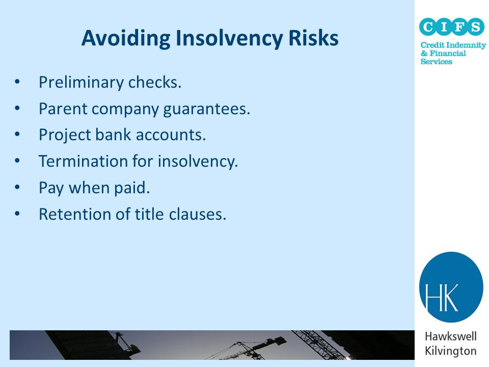 Preliminary checks. Parent company guarantees. Project bank accounts. Termination for insolvency. Pay when paid. Retention of title clauses.
