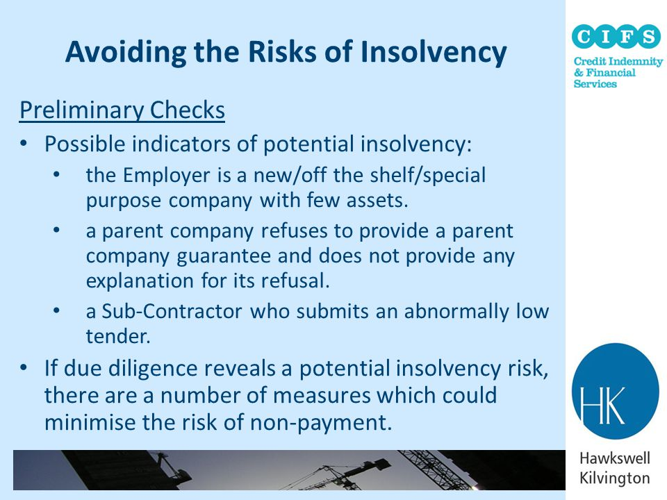 Avoiding the Risks of Insolvency Preliminary Checks Possible indicators of potential insolvency: the Employer is a new/off the shelf/special purpose c