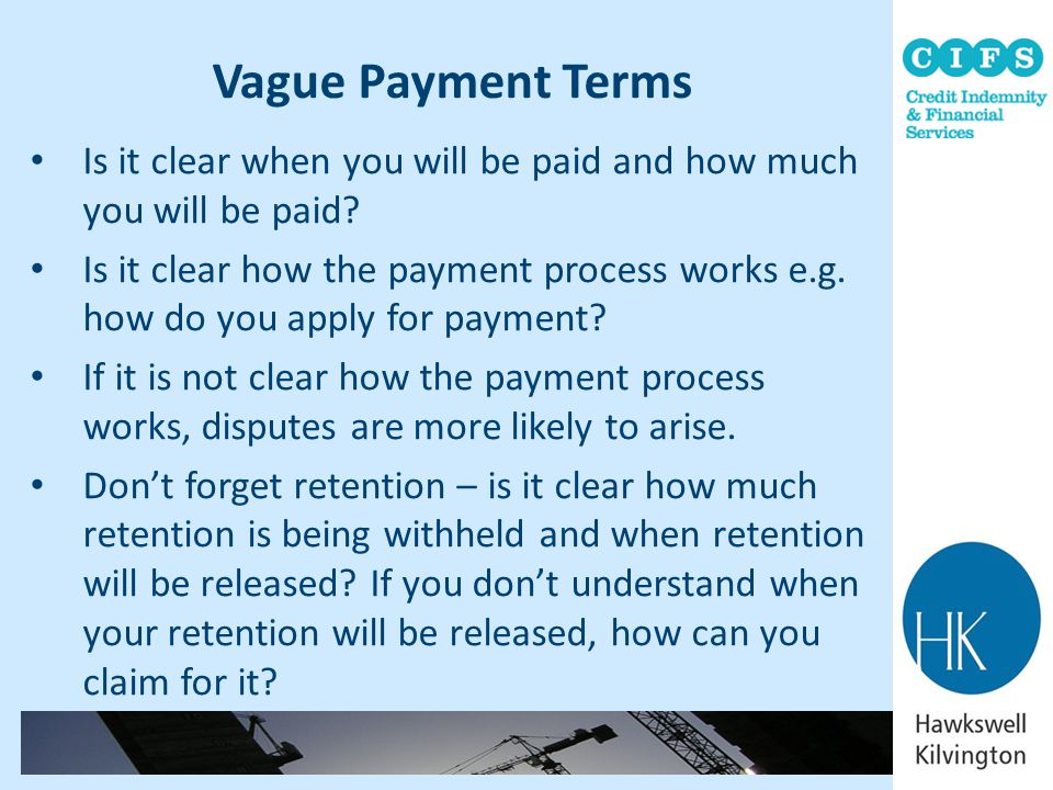 Vague Payment Terms Is it clear when you will be paid and how much you will be paid? Is it clear how the payment process works e.g. how do you apply f