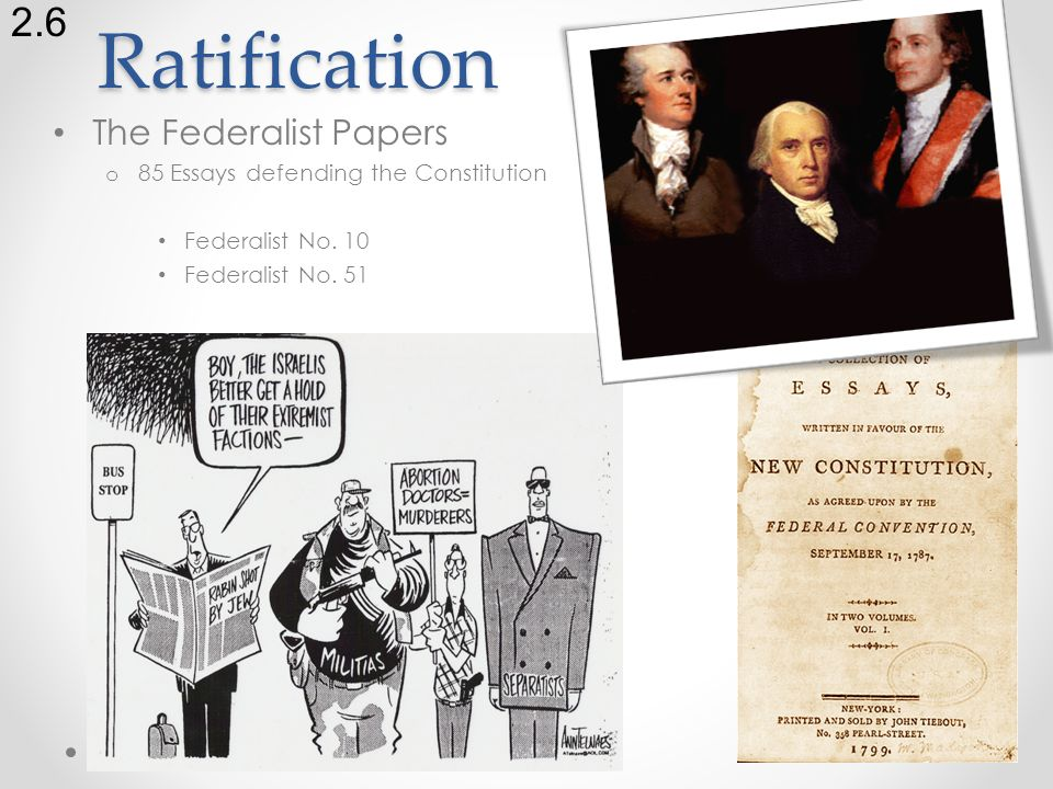 Ratification The Federalist Papers o 85 Essays defending the Constitution Federalist No.