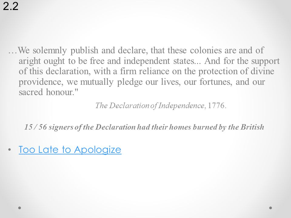 …We solemnly publish and declare, that these colonies are and of aright ought to be free and independent states...