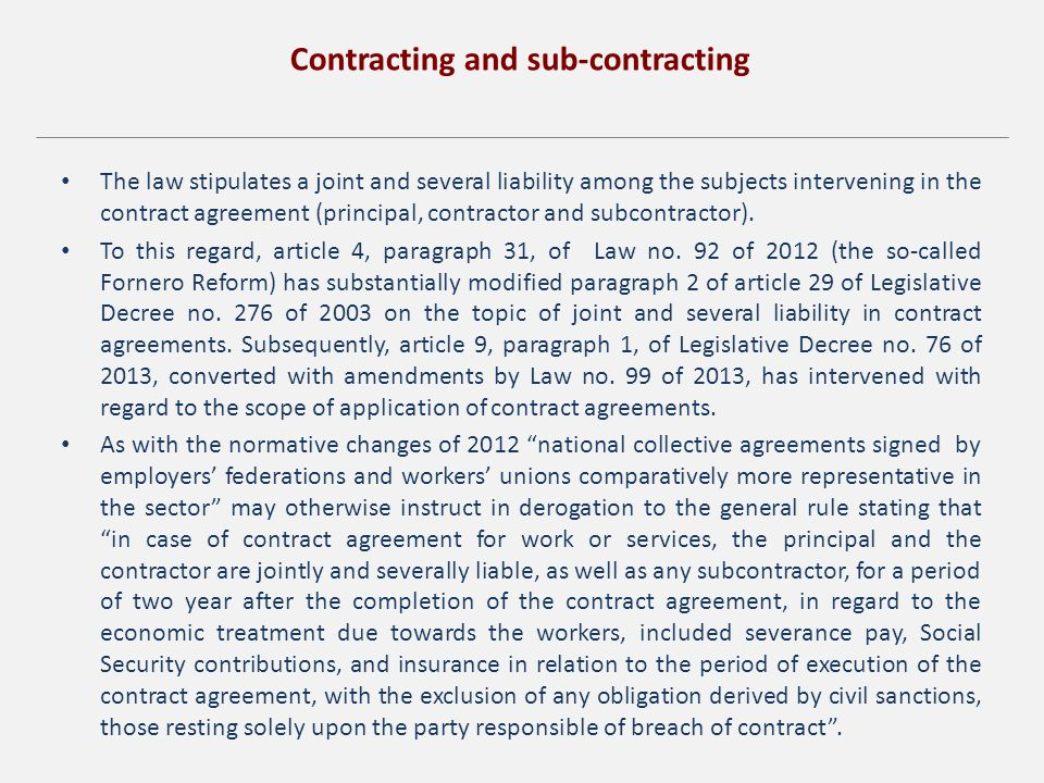 Contracting and sub-contracting The law stipulates a joint and several liability among the subjects intervening in the contract agreement (principal, contractor and subcontractor).
