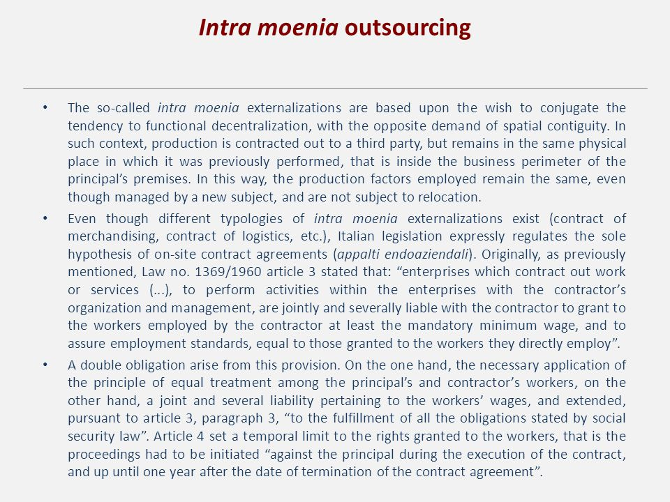 Intra moenia outsourcing The so-called intra moenia externalizations are based upon the wish to conjugate the tendency to functional decentralization, with the opposite demand of spatial contiguity.