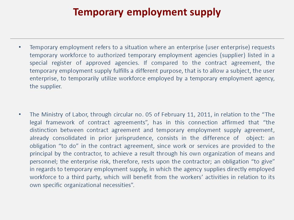 Temporary employment supply Temporary employment refers to a situation where an enterprise (user enterprise) requests temporary workforce to authorized temporary employment agencies (supplier) listed in a special register of approved agencies.