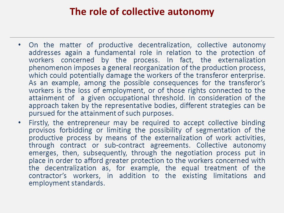 The role of collective autonomy On the matter of productive decentralization, collective autonomy addresses again a fundamental role in relation to the protection of workers concerned by the process.